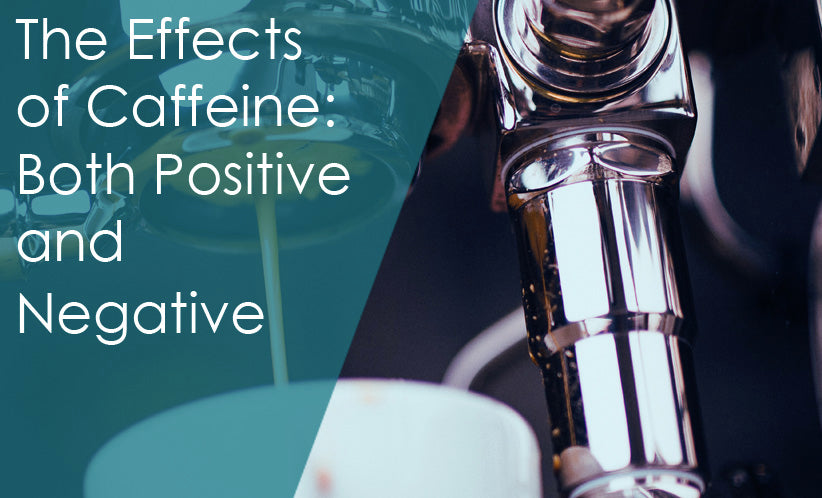 The Effects of Caffeine: Both Positive and Negative