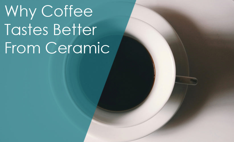 Why does ceramic provide a better coffee sipping experience?