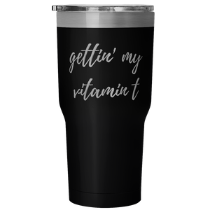 Gettin' My Vitamin T Travel Tumbler