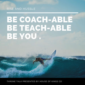 Be Coach-able, Be Teach-able, Be You