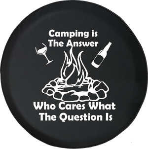 Camping is the Answer Who Cares Question Campfire Drinking Offroad Jeep RV Camper Spare Tire Cover J250 - TireCoverPro