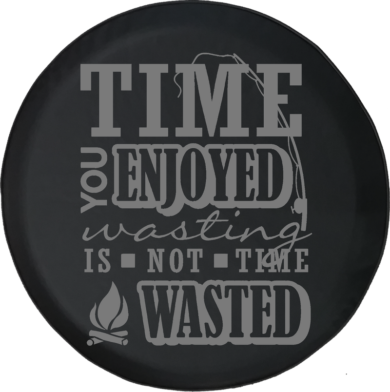 Jeep Wrangler Tire Cover With Time You Enjoyed is Not Time Wasted Print Grey Ink