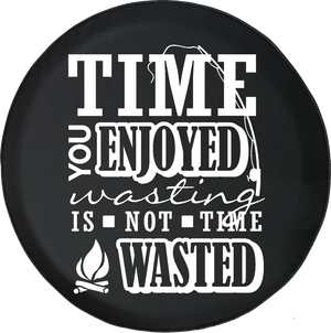 Jeep Wrangler Tire Cover With Time You Enjoyed is Not Time Wasted Print White Ink