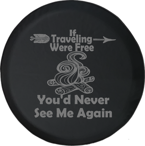 Traveling Were Free You'd Never See Me Again Camping Travel Offroad Jeep RV Camper Spare Tire Cover J268 - TireCoverPro
