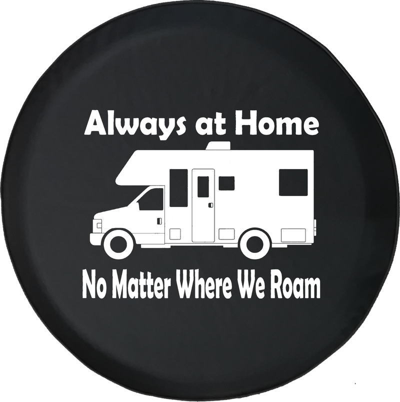 Always at Home No Matter Where we Roam Motorhome Offroad Jeep RV Camper Spare Tire Cover J279 - TireCoverPro