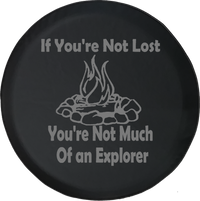 If You're Not Lost Explorer Campfire Camping Outdoors Offroad Jeep RV Camper Spare Tire Cover J286 - TireCoverPro