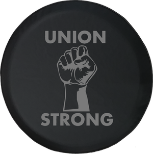 Union Strong - Labor Power Fist UAW Trades Offroad Jeep RV Camper Spare Tire Cover S241