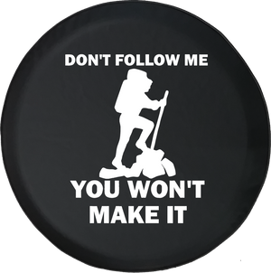 Hiking Backpacking Don't Follow Me Won't Make It Offroad Jeep RV Camper Spare Tire Cover S269