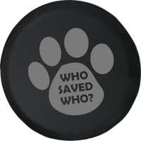 Who Saved Who? Dog Cat Pet Lover Offroad Jeep RV Camper Spare Tire Cover S368