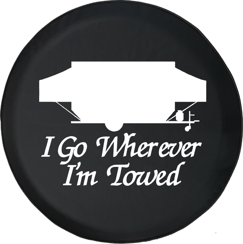 I Go Wherever I'm Towed PopUp Camper Offroad Jeep RV Camper Spare Tire Cover T134