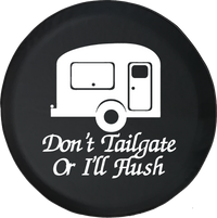 Don't Tailgate or I'll Flush TravelCamper RV Trailer Offroad Jeep RV Camper Spare Tire Cover T136