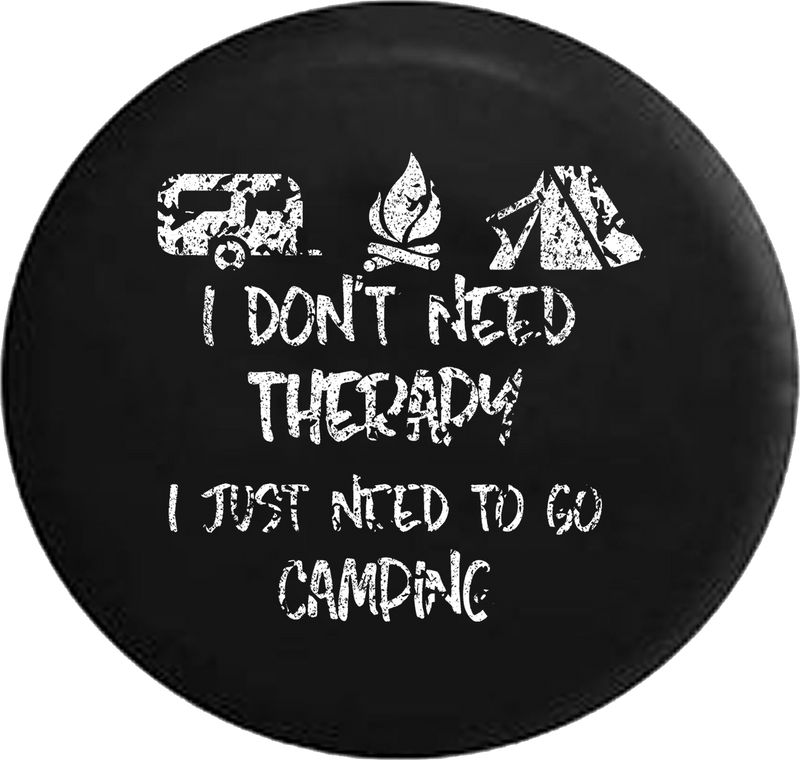 Distressed - I Don't Need Therapy Go Camping Camping Campfire Tent Jeep Camper Spare Tire Cover H293 35 inch