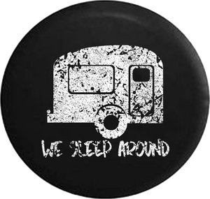 Distressed - We Sleep Around Travel Camper Jeep Camper Spare Tire Cover H434 35 inch