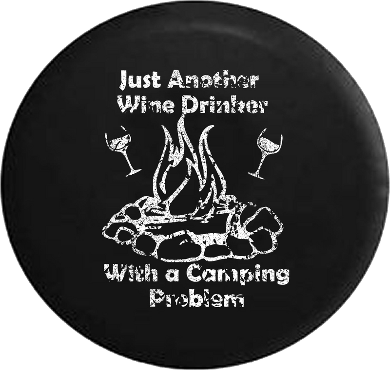 Distressed - Just Another Wine Drinker with a Camping Problem Campfire Jeep Camper Spare Tire Cover J244 35 inch