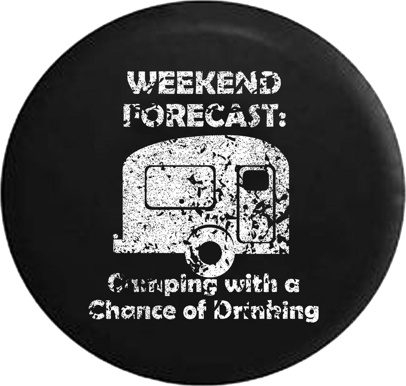Distressed - Weekend Forecast Camping with a Chance of Drinking Camper Jeep Camper Spare Tire Cover J246 35 inch
