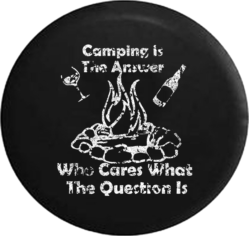 Distressed - Camping is the Answer Who Cares Question Campfire Drinking Jeep Camper Spare Tire Cover J250 35 inch