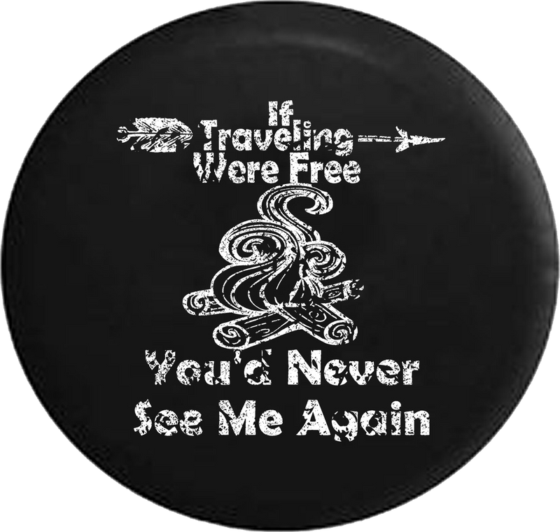 Distressed - Traveling Were Free You'd Never See Me Again Camping Travel Jeep Camper Spare Tire Cover J268 35 inch