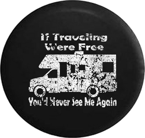 Distressed - Traveling Were Free You'd Never See Me Again Motorhome Travel Jeep Camper Spare Tire Cover J270 35 inch
