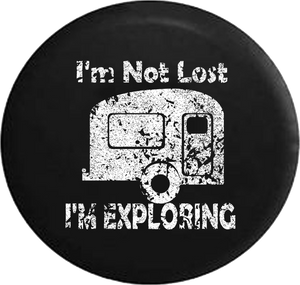 Distressed - I'm Not Lost I'm Exploring RV Camper Trailer Jeep Camper Spare Tire Cover J283 35 inch