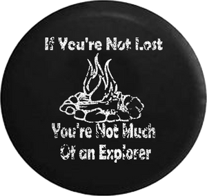 Distressed - If You're Not Lost Explorer Campfire Camping Outdoors Jeep Camper Spare Tire Cover J286 35 inch