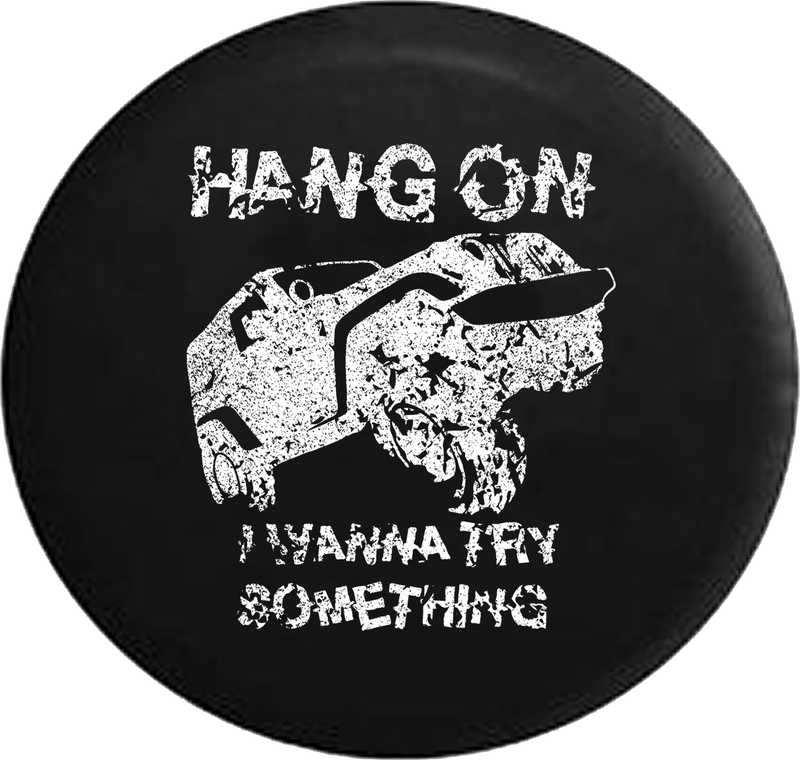 Distressed - Hang On I Wanna Try Something Crawling Jeep Wrangler JK TJ 4x4 Jeep Camper Spare Tire Cover J337 35 inch