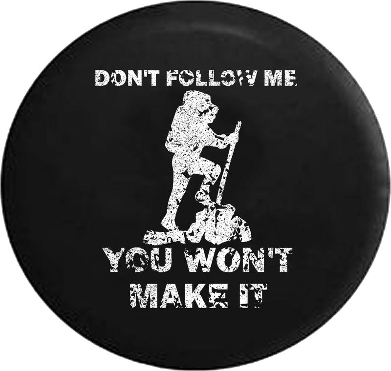 Distressed - Hiking Backpacking Don't Follow Me Won't Make It Jeep Camper Spare Tire Cover S269 35 inch
