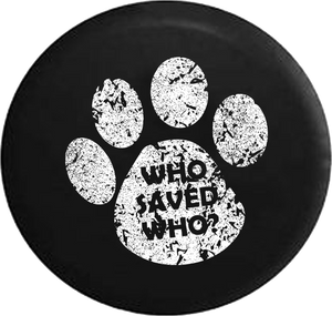 Distressed - Who Saved Who? Dog Cat Pet Lover Jeep Camper Spare Tire Cover S368 35 inch