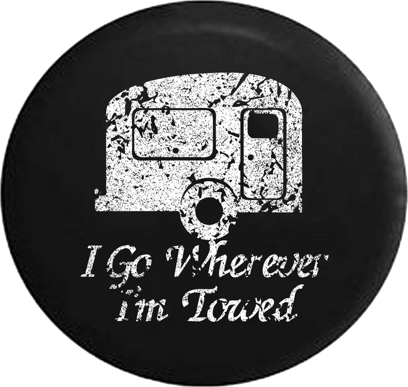 Distressed - I Go Wherever I'm Towed TravelCamper Jeep Camper Spare Tire Cover T135 35 inch