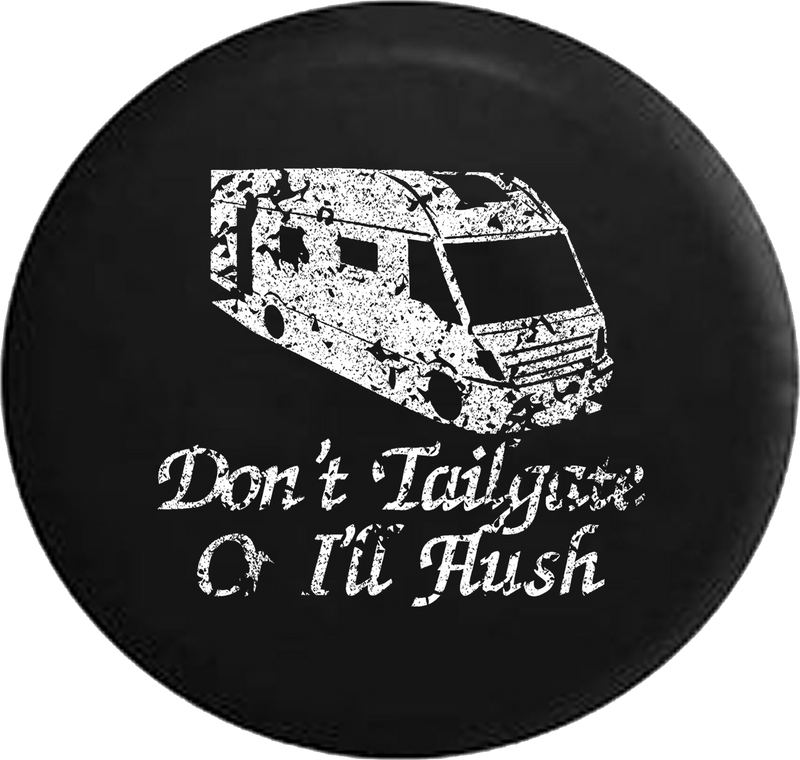 Distressed - Don't Tailgate or I'll Flush Motorhome Camper RV Trailer Jeep Camper Spare Tire Cover T137 35 inch