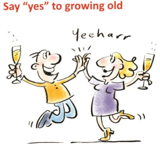 Say Yes to Growing Old