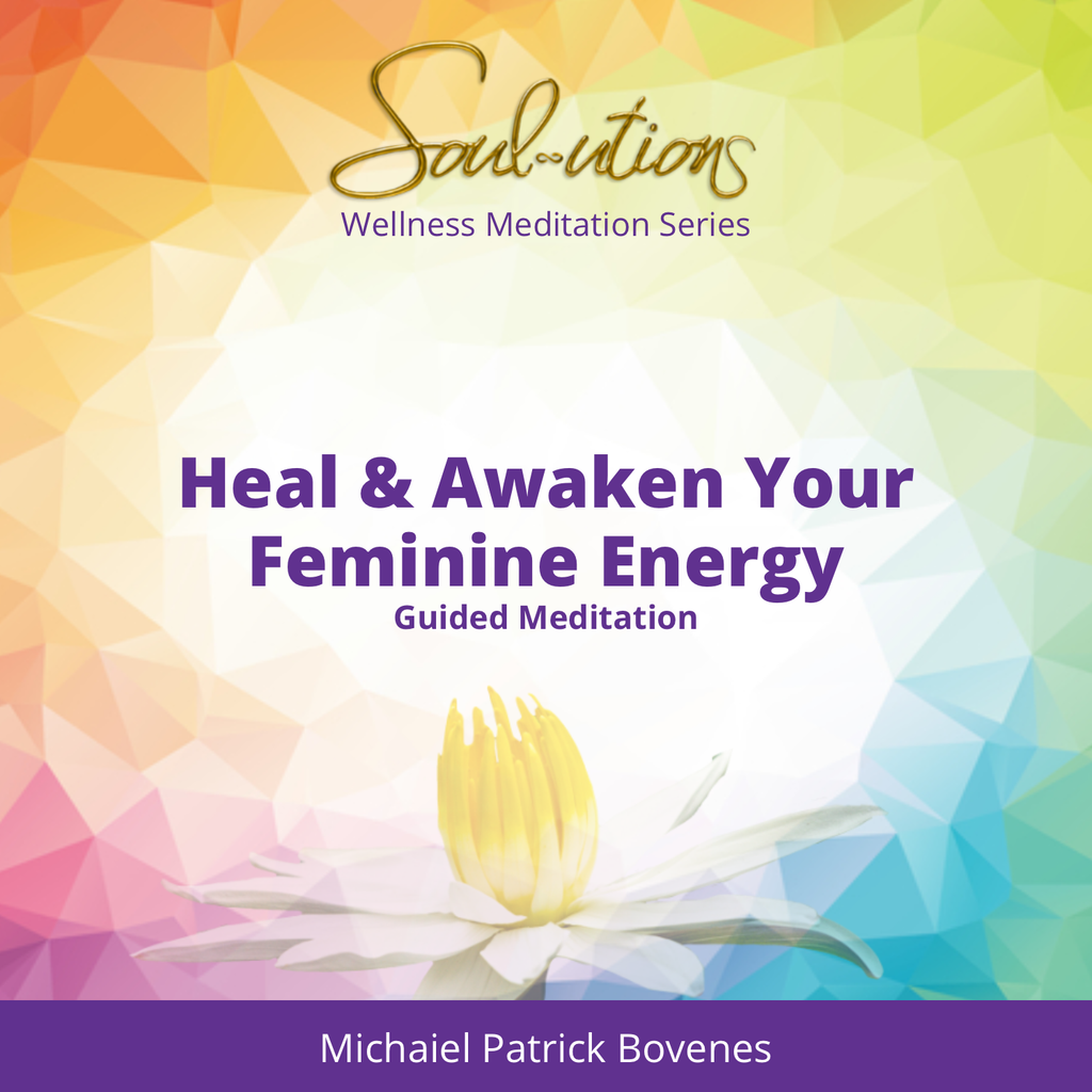Healing and Awakening Your Feminine Energy - •