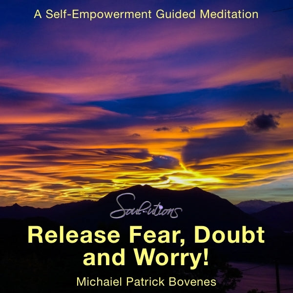 Release Fear, Doubt and Worry Meditation - •