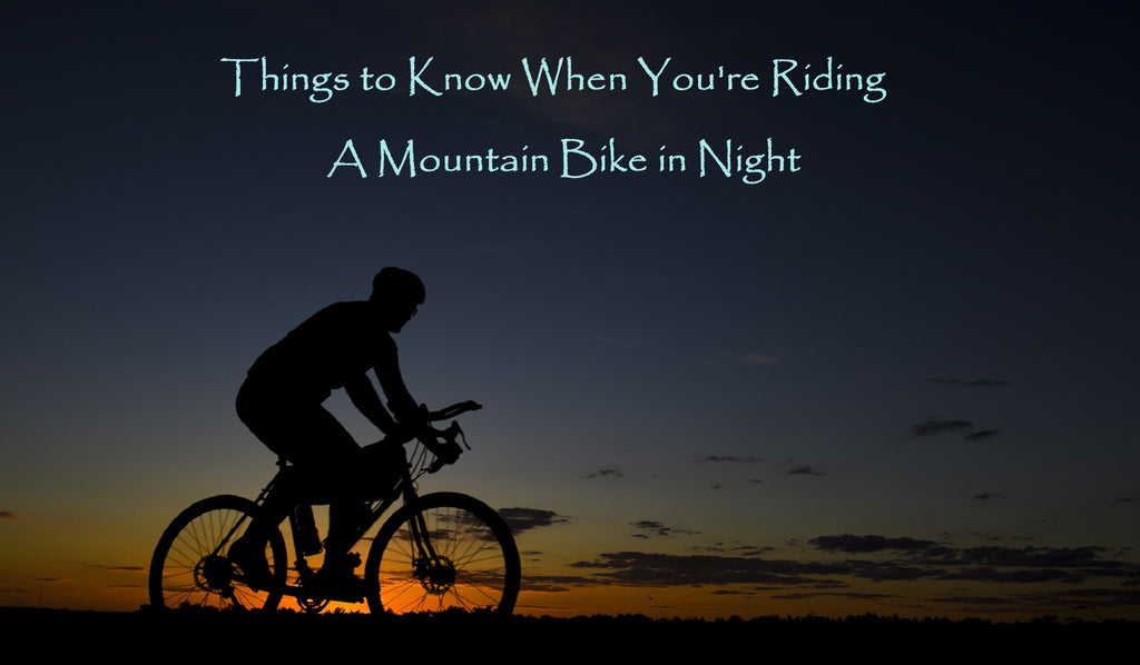 Things to know when you're riding a mountain bike in night