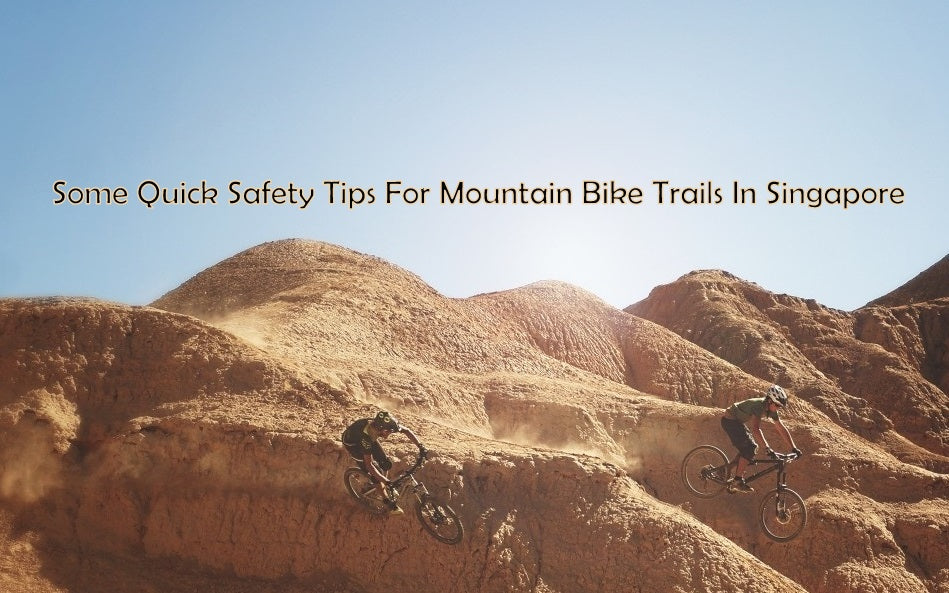 Some Quick safety tips for mountain bike trails in singapore