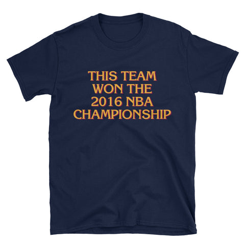 This Team Won The 2016 NBA Championship 100% Cotton Unisex T-shirt