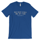 """Do Not Call Me At 7:00"" Unisex Short-Sleeved T-Shirt"