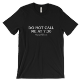 """Do Not Call Me At 7:30"" Unisex Short-Sleeved T-Shirt"