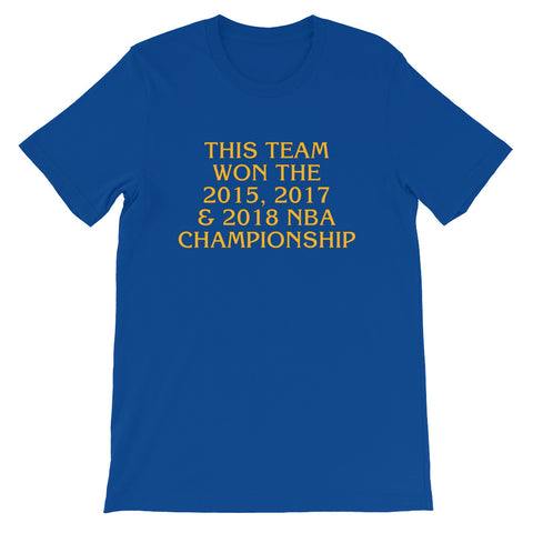 """This Team won the 2015, 2017 & 2018 NBA Championship"" Unisex Short Sleeve T-Shirt"