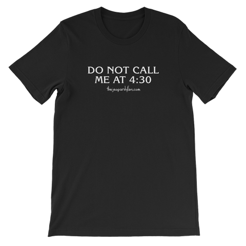 """Do Not Call Me At 4:30"" Unisex Short-Sleeved T-Shirt"