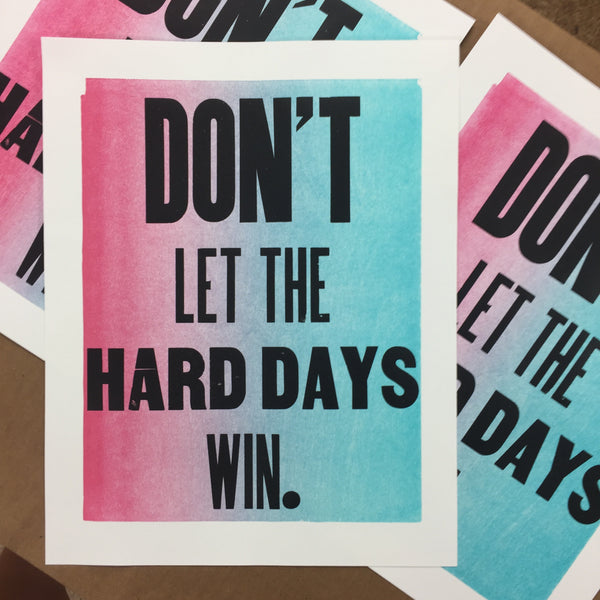 """Don't Let the Hard Days Win"" Print"