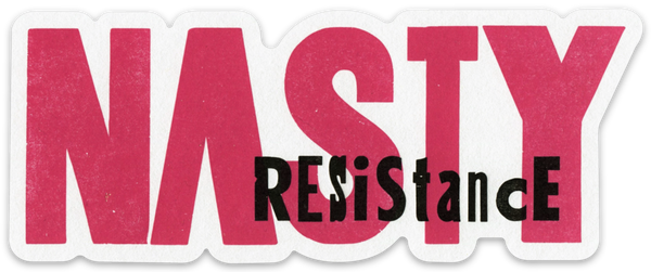 """Nasty Resistance"" Sticker"