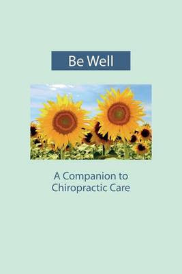 Be Well: A Companion to Chiropractic Care