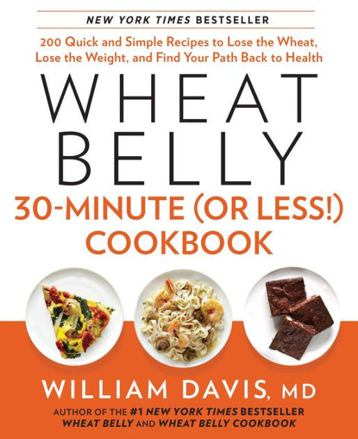 Wheat Belly 30 Minute (Or Less) Cookbook