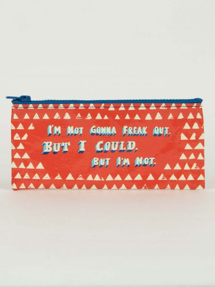 Pencil Pouch: Not Gonna Freak Out