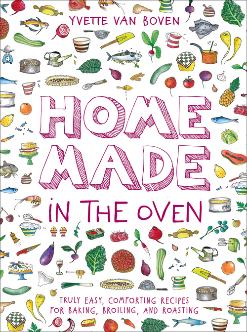 Home Made in the Oven: Truly Easy, Comforting Recipes for Baking, Broiling, and Roasting