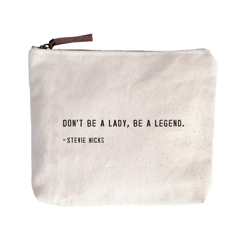 Quote Pouch: Don't be a lady, be a legend.