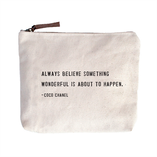 Quote Pouch: Always believe something wonderful is about to happen.
