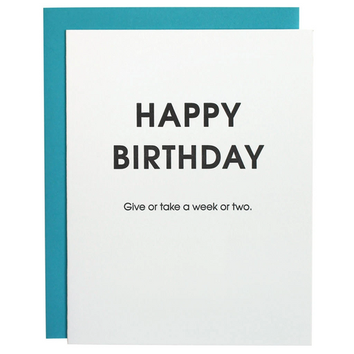 Happy Birthday Give or Take a Week or Two Greeting Card