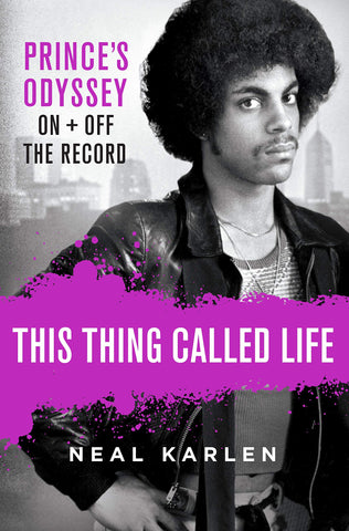 This Thing Called Life: Prince's Odyssey, On and Off the Record *Includes Signed Bookplate*