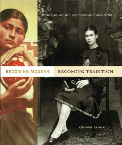 Becoming Modern, Becoming Tradition: Women, Gender, and Representation in Mexican Art - ShopDMA